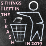 5 Things I'm leaving in the trash in 2019